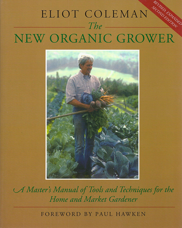 """The New Organic Grower"" by Elliot Coleman"